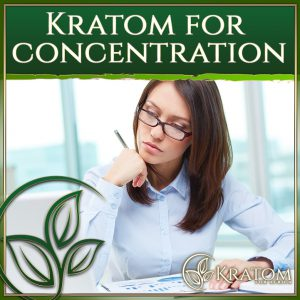 Kratom for focus and concentration