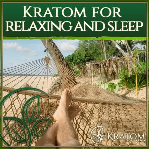 Kratom for Relaxation and Sleep